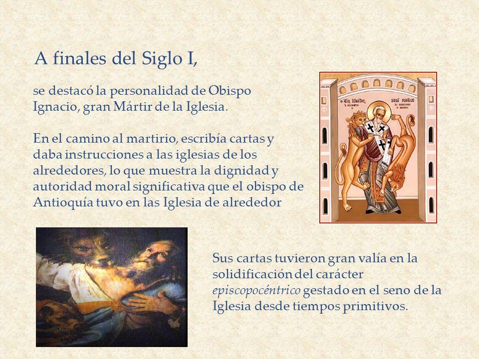 A finales del Siglo I, se destacó la personalidad de Obispo Ignacio, gran Mártir de la Iglesia.