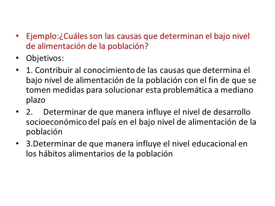 Ejemplo:¿Cuáles son las causas que determinan el bajo nivel de alimentación de la población