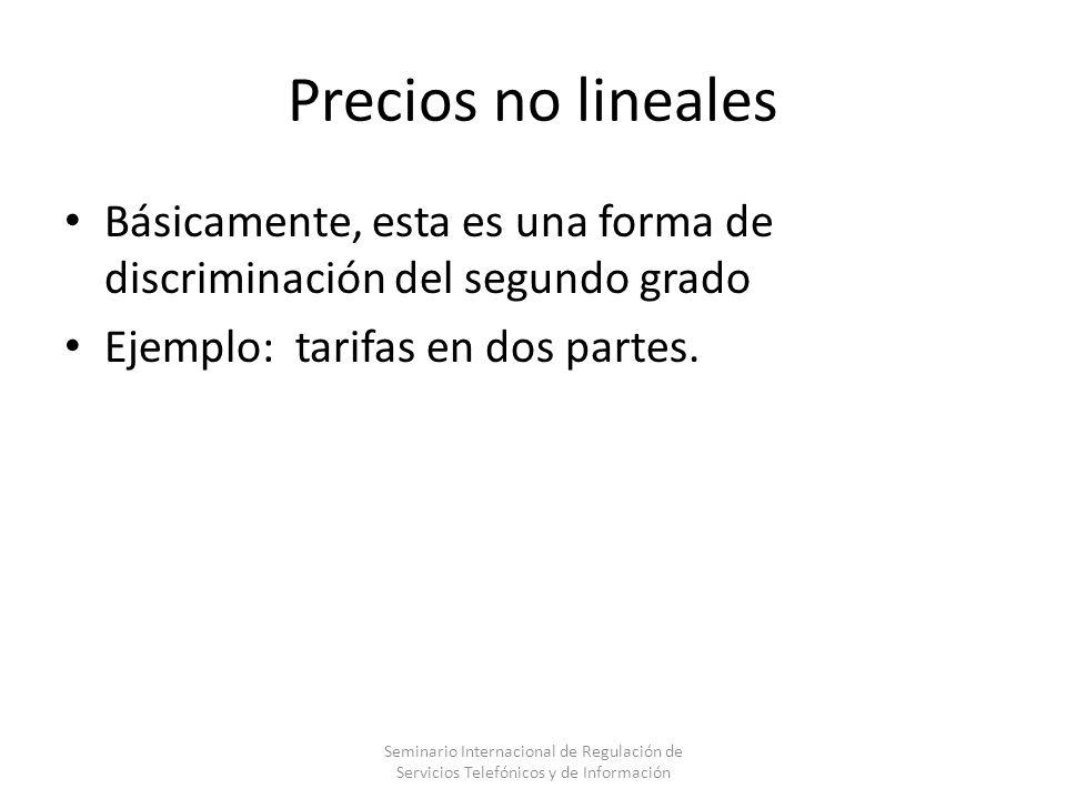 Precios no linealesBásicamente, esta es una forma de discriminación del segundo grado. Ejemplo: tarifas en dos partes.