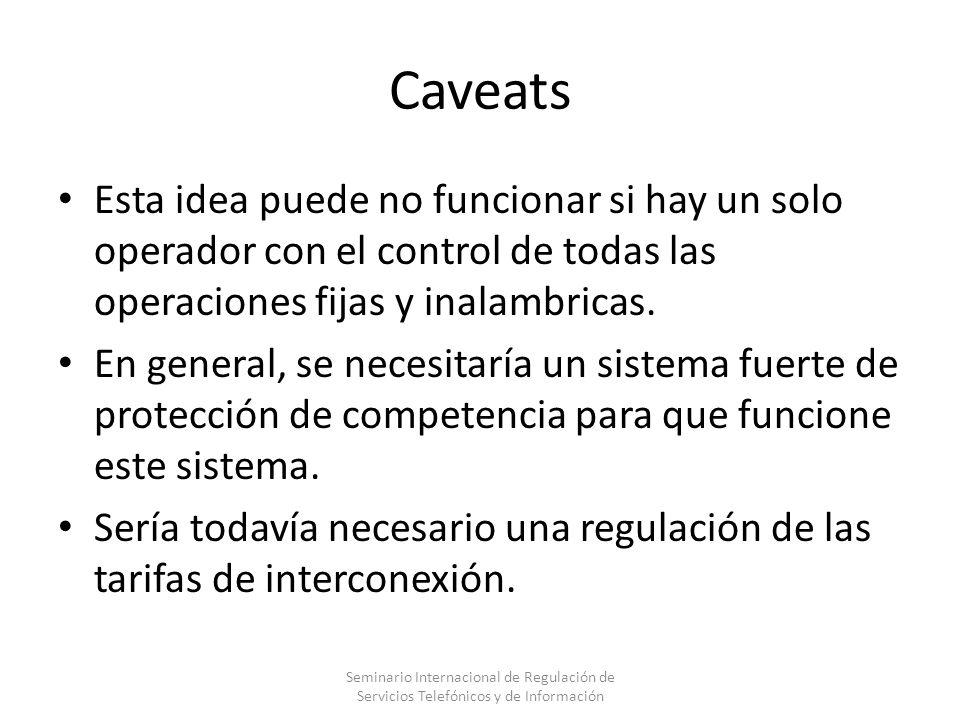 Caveats Esta idea puede no funcionar si hay un solo operador con el control de todas las operaciones fijas y inalambricas.