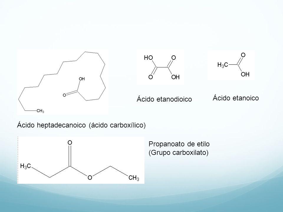 Ácido etanodioico Ácido etanoico. Ácido heptadecanoico (ácido carboxílico) Propanoato de etilo.
