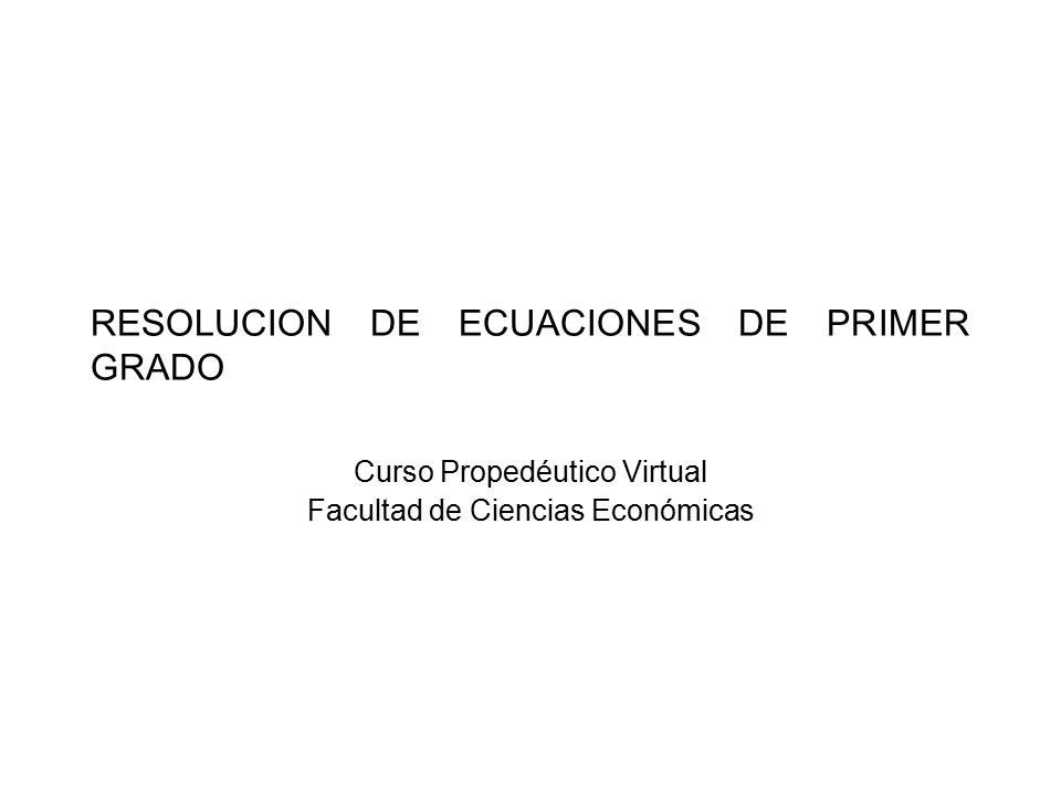 RESOLUCION DE ECUACIONES DE PRIMER GRADO