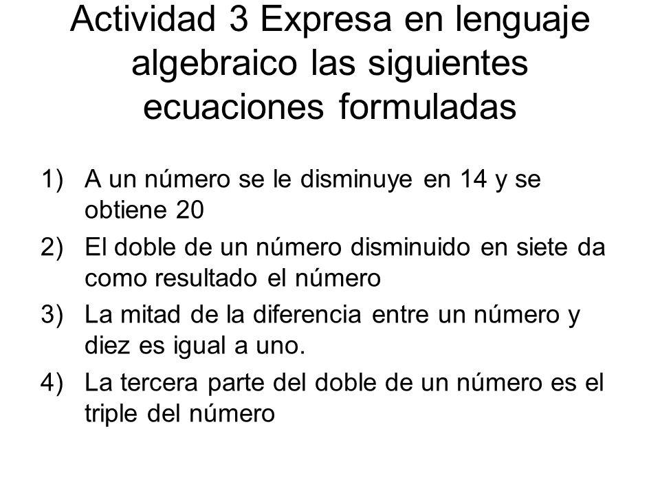 Actividad 3 Expresa en lenguaje algebraico las siguientes ecuaciones formuladas