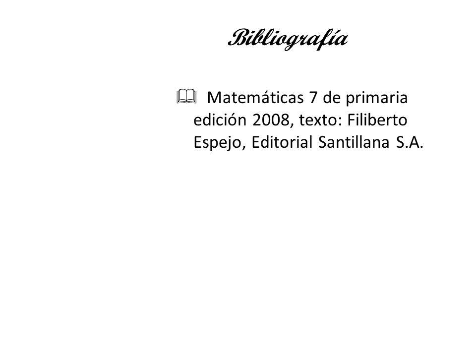 Bibliografía Matemáticas 7 de primaria edición 2008, texto: Filiberto Espejo, Editorial Santillana S.A.