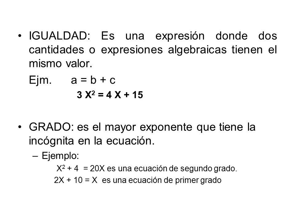 GRADO: es el mayor exponente que tiene la incógnita en la ecuación.