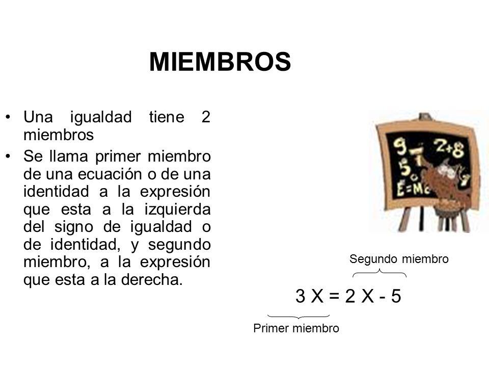 MIEMBROS 3 X = 2 X - 5 Una igualdad tiene 2 miembros