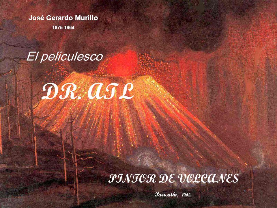 DR. ATL El peliculesco PINTOR DE VOLCANES José Gerardo Murillo