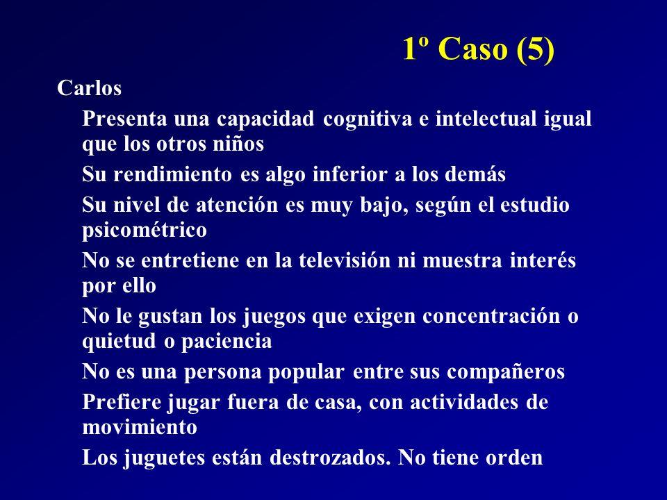 1º Caso (5) Carlos. Presenta una capacidad cognitiva e intelectual igual que los otros niños. Su rendimiento es algo inferior a los demás.
