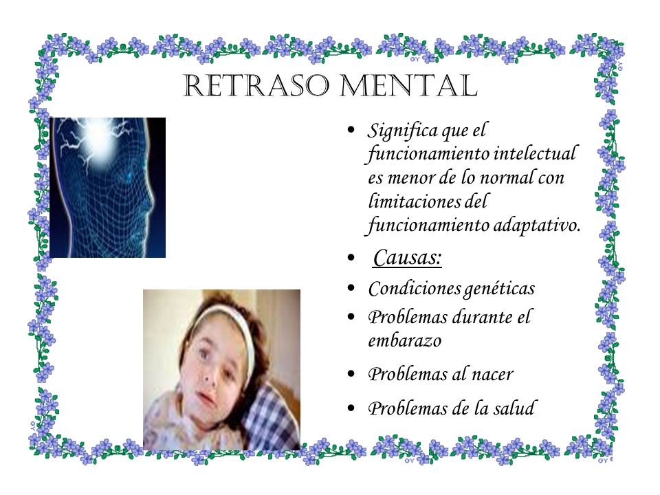 RETRASO MENTAL Significa que el funcionamiento intelectual es menor de lo normal con limitaciones del funcionamiento adaptativo.