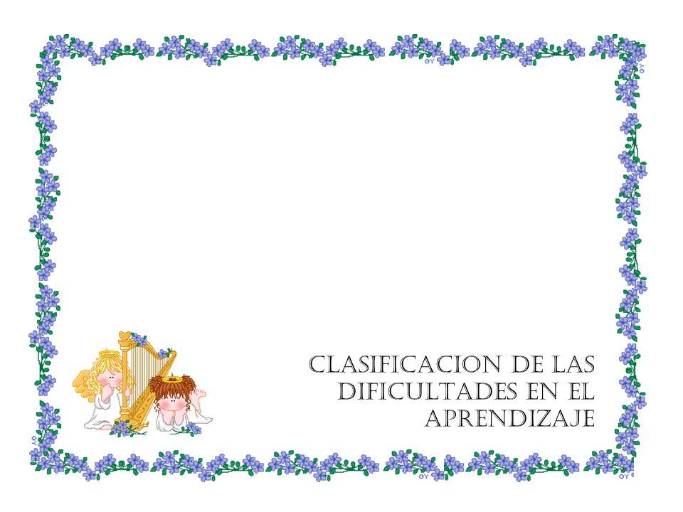 CLASIFICACION DE LAS DIFICULTADES EN EL APRENDIZAJE