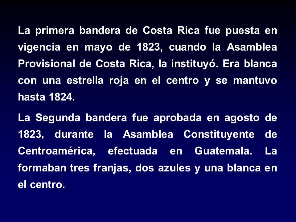 La primera bandera de Costa Rica fue puesta en vigencia en mayo de 1823, cuando la Asamblea Provisional de Costa Rica, la instituyó. Era blanca con una estrella roja en el centro y se mantuvo hasta 1824.