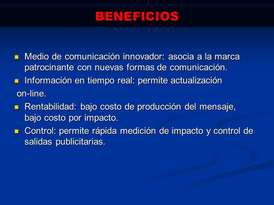 BENEFICIOS Medio de comunicación innovador: asocia a la marca patrocinante con nuevas formas de comunicación.