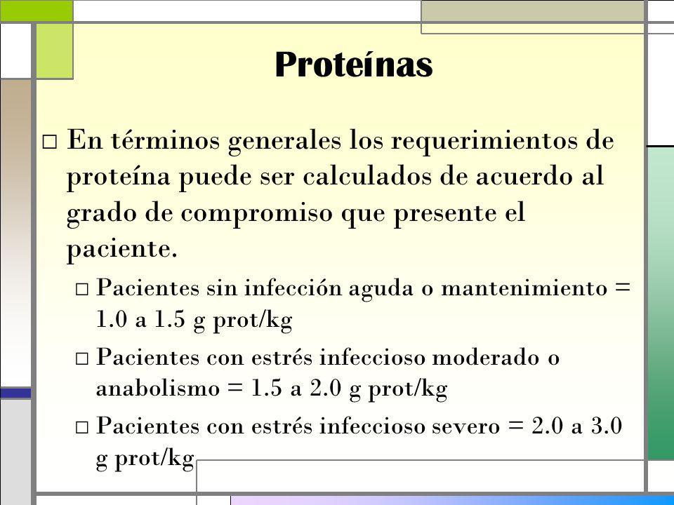 Proteínas En términos generales los requerimientos de proteína puede ser calculados de acuerdo al grado de compromiso que presente el paciente.