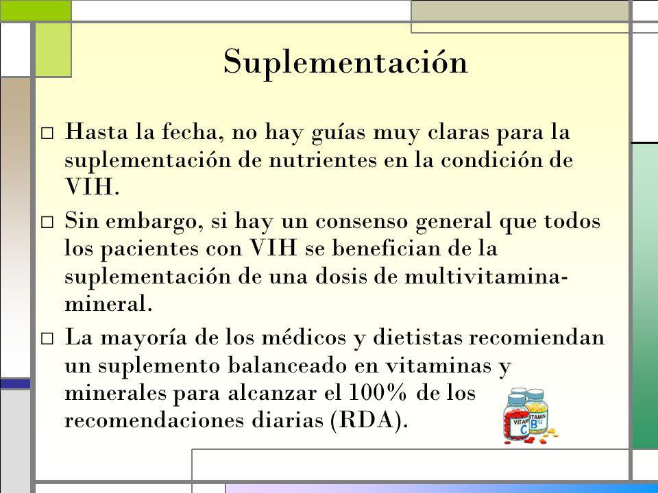 Suplementación Hasta la fecha, no hay guías muy claras para la suplementación de nutrientes en la condición de VIH.