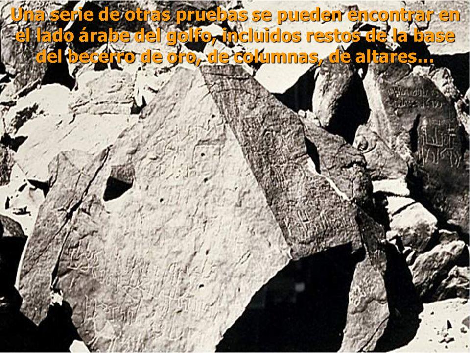 Una serie de otras pruebas se pueden encontrar en el lado árabe del golfo, incluidos restos de la base del becerro de oro, de columnas, de altares…