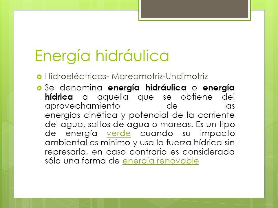 Energía hidráulica Hidroeléctricas- Mareomotriz-Undimotriz