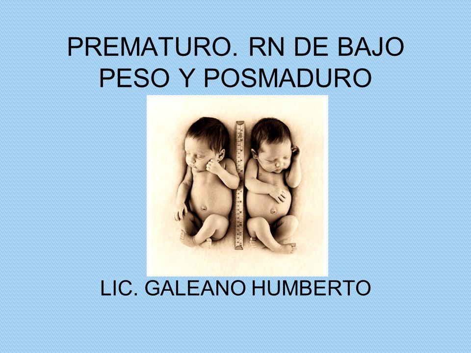 PREMATURO. RN DE BAJO PESO Y POSMADURO
