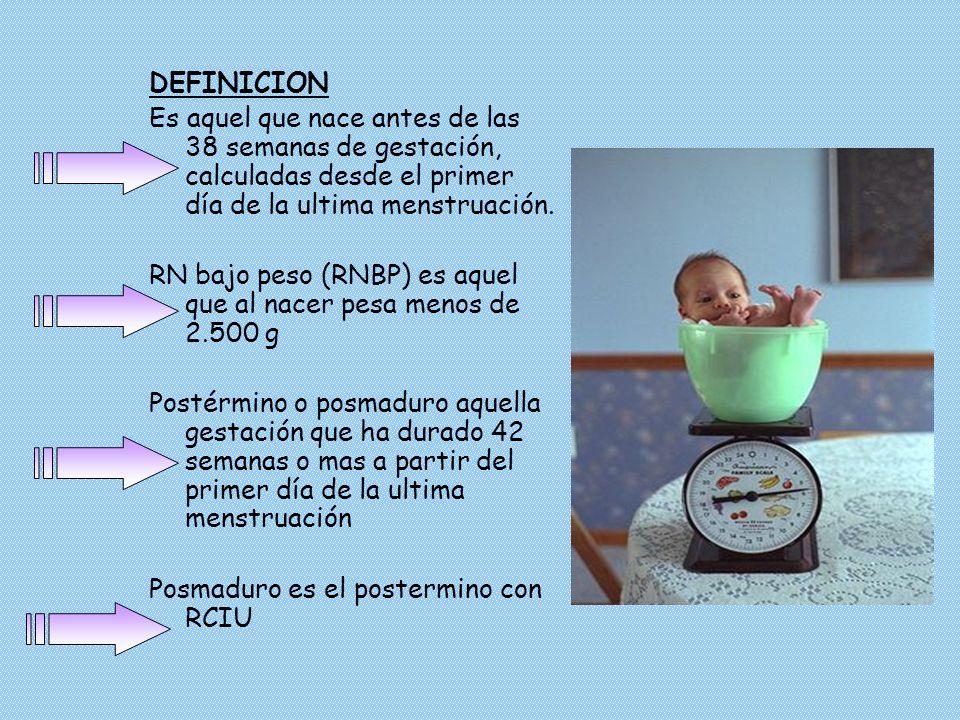 DEFINICION Es aquel que nace antes de las 38 semanas de gestación, calculadas desde el primer día de la ultima menstruación.