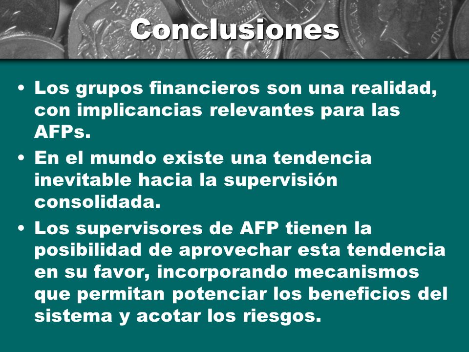 Conclusiones Los grupos financieros son una realidad, con implicancias relevantes para las AFPs.