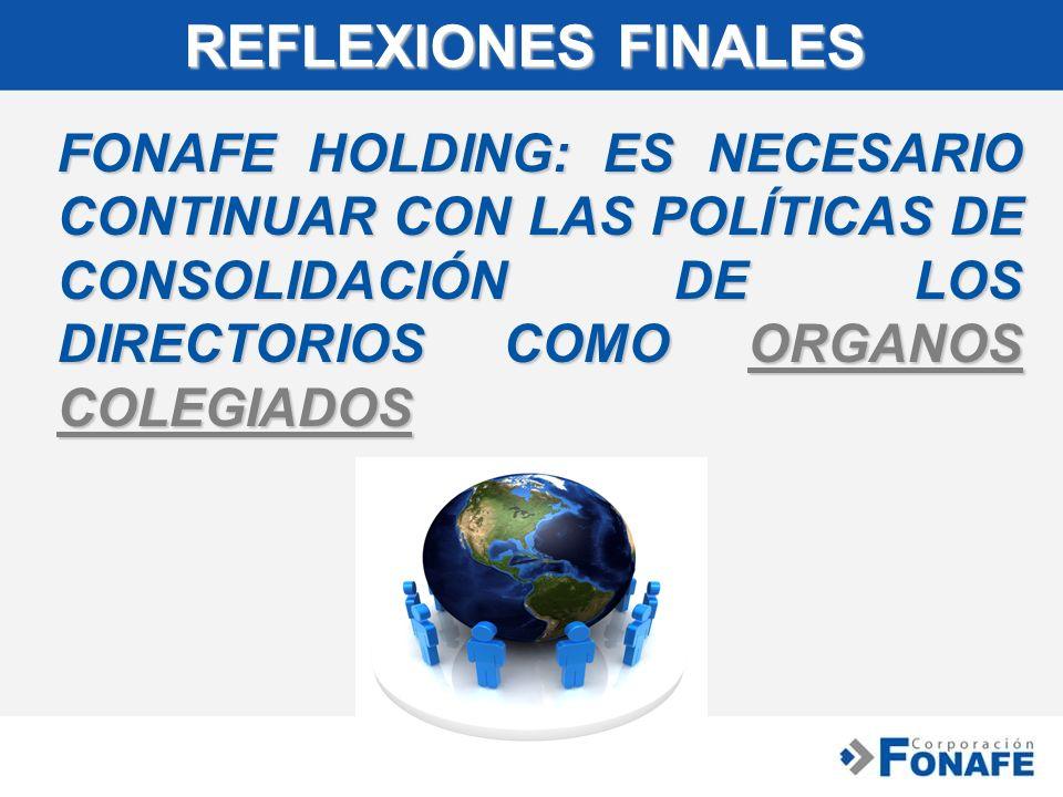 REFLEXIONES FINALES FONAFE HOLDING: ES NECESARIO CONTINUAR CON LAS POLÍTICAS DE CONSOLIDACIÓN DE LOS DIRECTORIOS COMO ORGANOS COLEGIADOS.