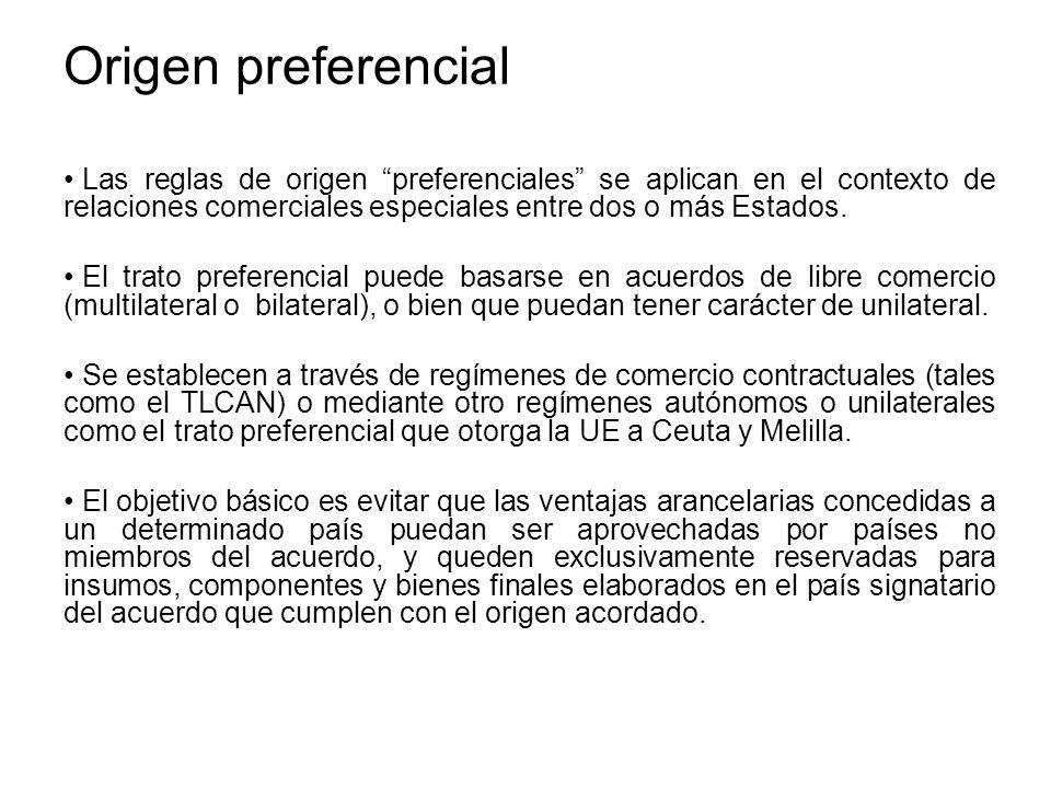 Origen preferencial Las reglas de origen preferenciales se aplican en el contexto de relaciones comerciales especiales entre dos o más Estados.