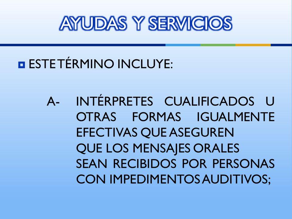 AYUDAS Y SERVICIOS ESTE TÉRMINO INCLUYE: