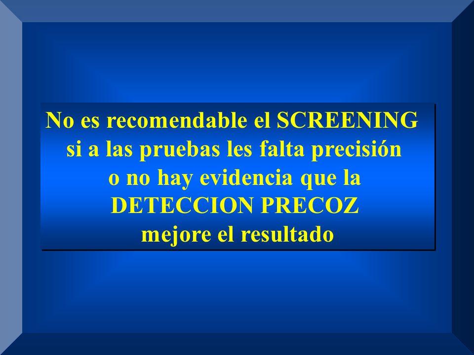 No es recomendable el SCREENING si a las pruebas les falta precisión