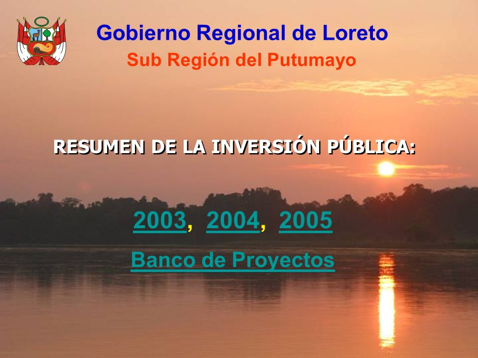 2003, 2004, 2005 Gobierno Regional de Loreto Banco de Proyectos