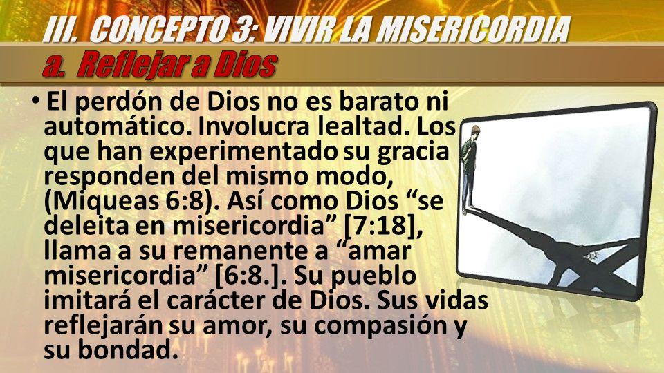 III. CONCEPTO 3: VIVIR LA MISERICORDIA a. Reflejar a Dios