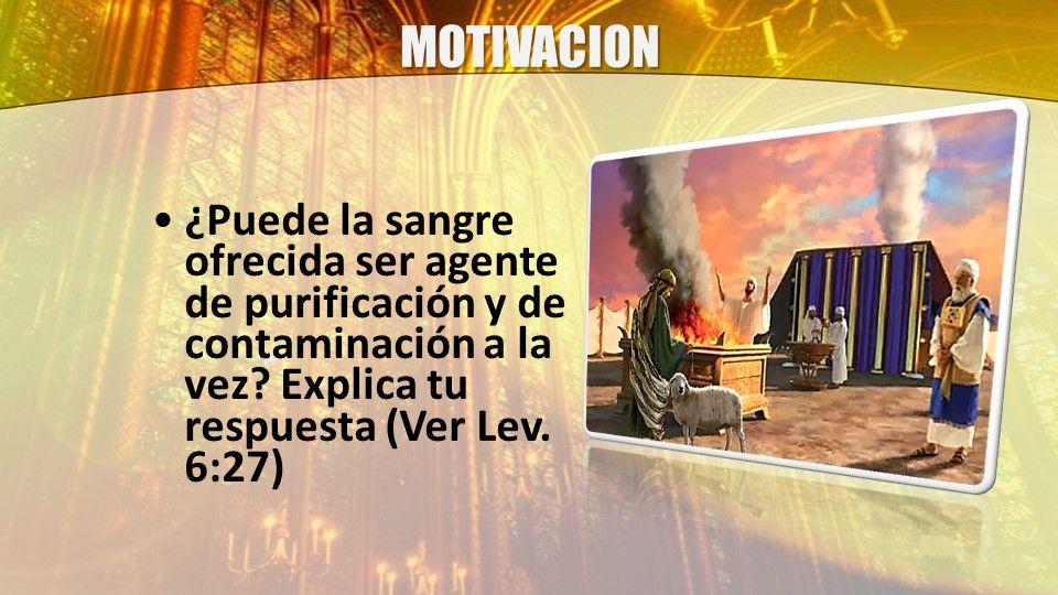 MOTIVACION ¿Puede la sangre ofrecida ser agente de purificación y de contaminación a la vez.