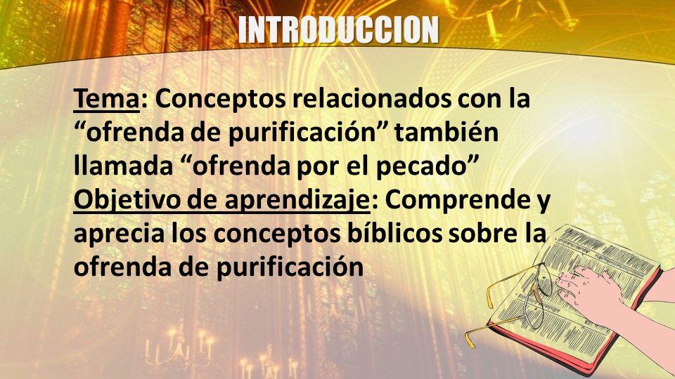 INTRODUCCIONTema: Conceptos relacionados con la ofrenda de purificación también llamada ofrenda por el pecado