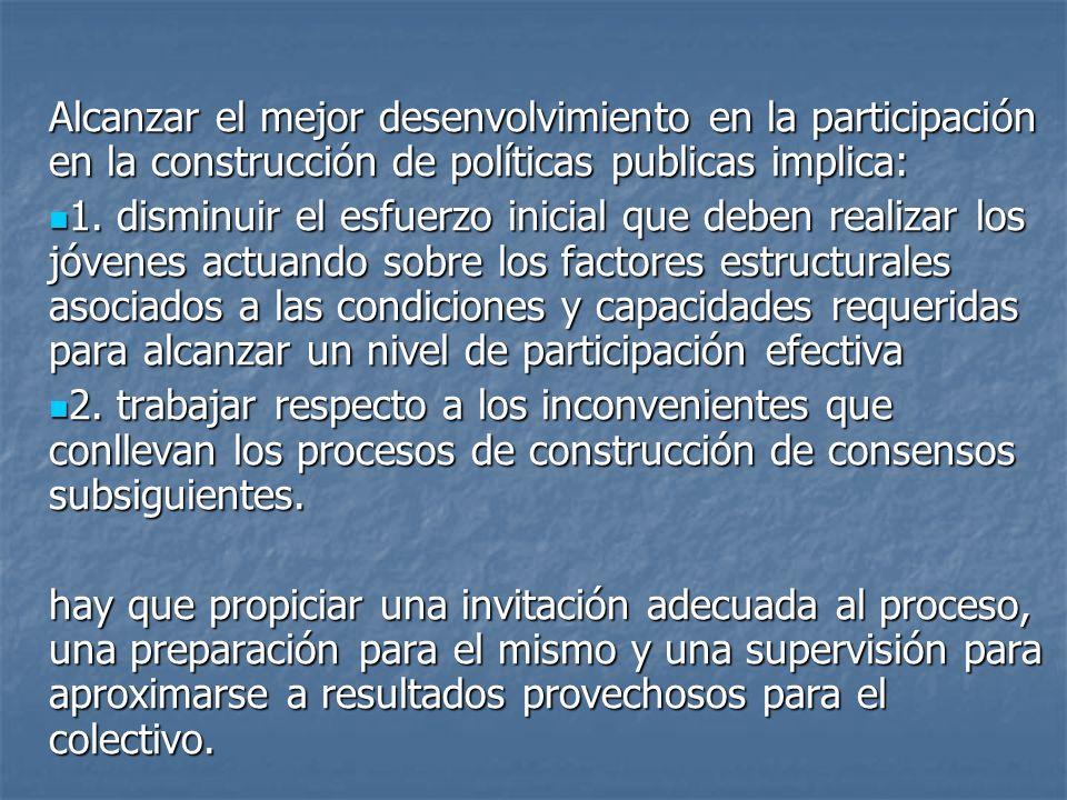 Alcanzar el mejor desenvolvimiento en la participación en la construcción de políticas publicas implica: