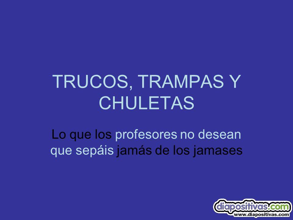 TRUCOS, TRAMPAS Y CHULETAS