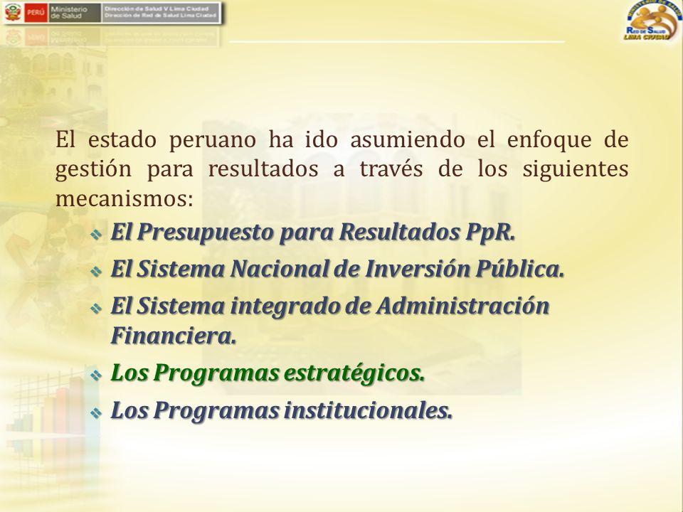 El estado peruano ha ido asumiendo el enfoque de gestión para resultados a través de los siguientes mecanismos: