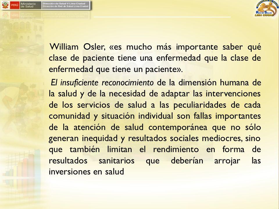 William Osler, «es mucho más importante saber qué clase de paciente tiene una enfermedad que la clase de enfermedad que tiene un paciente».