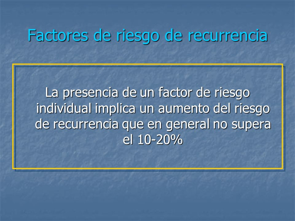 Factores de riesgo de recurrencia