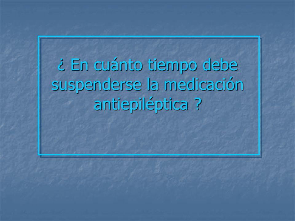 ¿ En cuánto tiempo debe suspenderse la medicación antiepiléptica