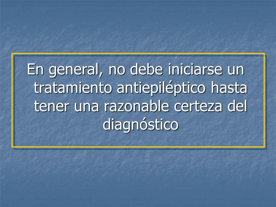 En general, no debe iniciarse un tratamiento antiepiléptico hasta tener una razonable certeza del diagnóstico