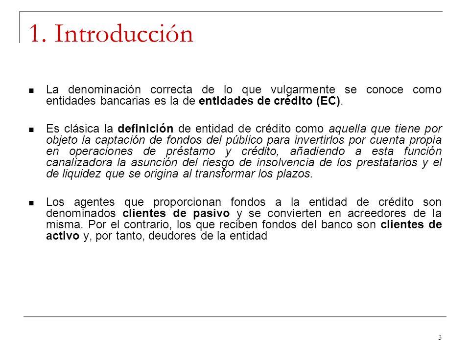 1. Introducción La denominación correcta de lo que vulgarmente se conoce como entidades bancarias es la de entidades de crédito (EC).
