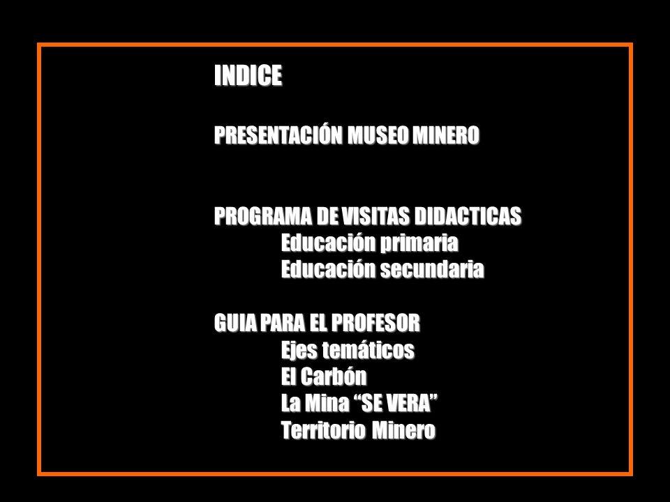 INDICE PRESENTACIÓN MUSEO MINERO PROGRAMA DE VISITAS DIDACTICAS