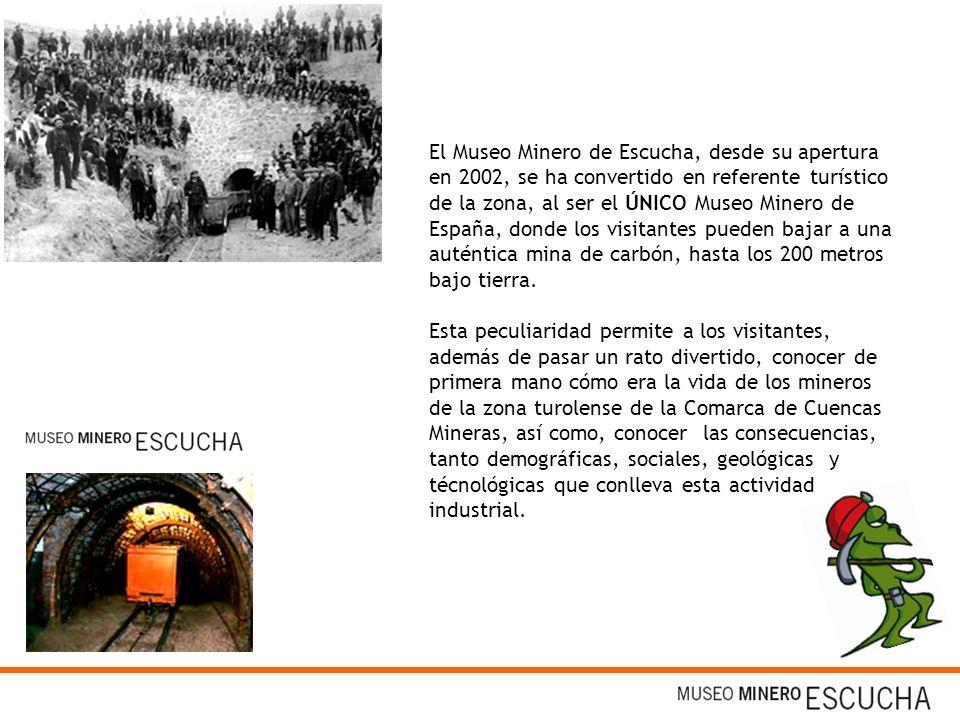 El Museo Minero de Escucha, desde su apertura en 2002, se ha convertido en referente turístico de la zona, al ser el ÚNICO Museo Minero de España, donde los visitantes pueden bajar a una auténtica mina de carbón, hasta los 200 metros bajo tierra.
