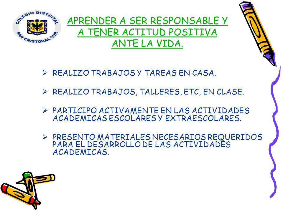 APRENDER A SER RESPONSABLE Y A TENER ACTITUD POSITIVA ANTE LA VIDA.