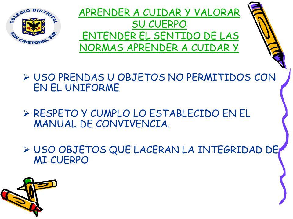 APRENDER A CUIDAR Y VALORAR SU CUERPO ENTENDER EL SENTIDO DE LAS NORMAS APRENDER A CUIDAR Y