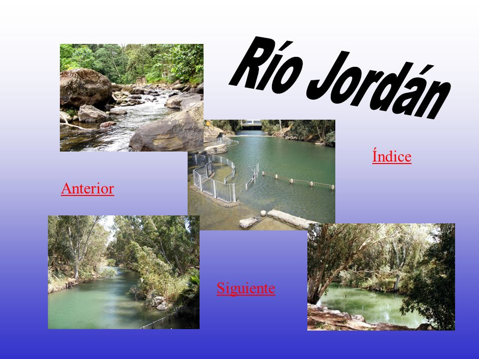 Río Jordán Índice Anterior Siguiente