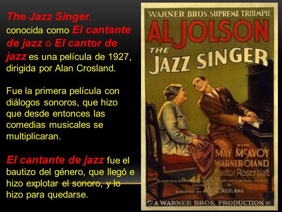 The Jazz Singer, conocida como El cantante de jazz o El cantor de jazz es una película de 1927, dirigida por Alan Crosland.