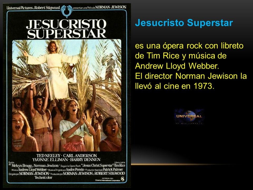 Jesucristo Superstar es una ópera rock con libreto de Tim Rice y música de Andrew Lloyd Webber.