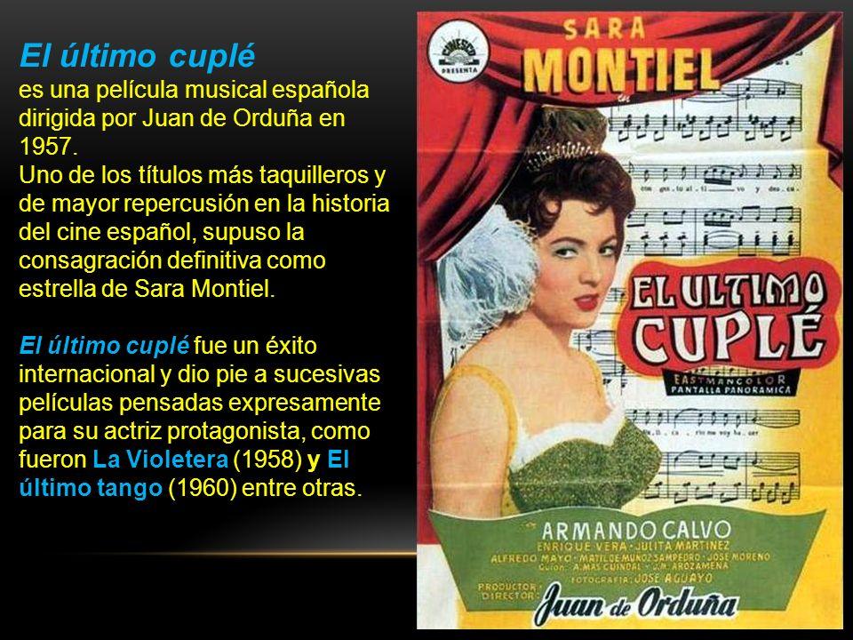 El último cuplé es una película musical española dirigida por Juan de Orduña en 1957.