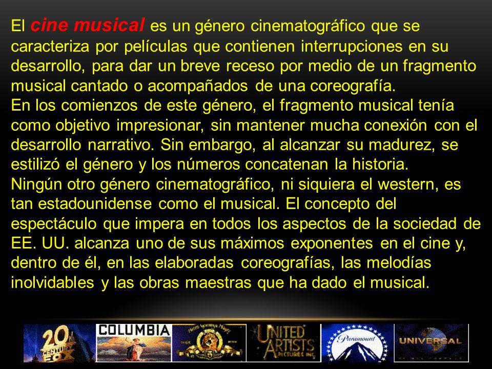 El cine musical es un género cinematográfico que se caracteriza por películas que contienen interrupciones en su desarrollo, para dar un breve receso por medio de un fragmento musical cantado o acompañados de una coreografía.