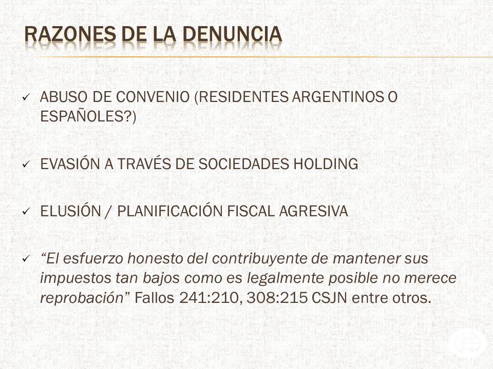 RAZONES de la denuncia ABUSO DE CONVENIO (RESIDENTES ARGENTINOS O ESPAÑOLES ) EVASIÓN A TRAVÉS DE SOCIEDADES HOLDING.