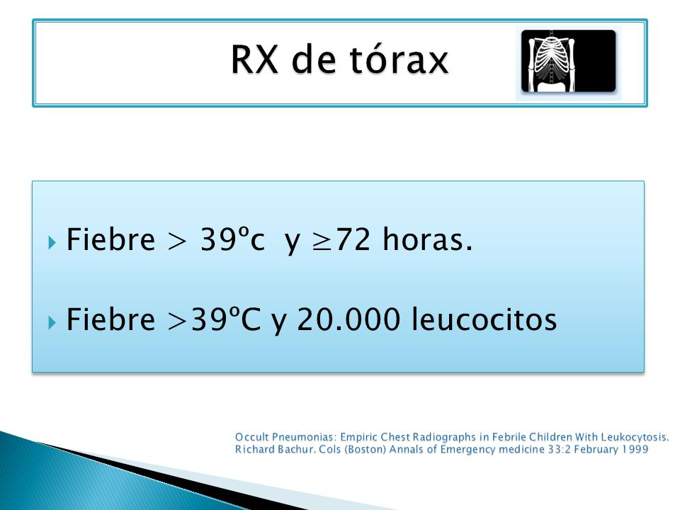 RX de tórax Fiebre > 39ºc y ≥72 horas.